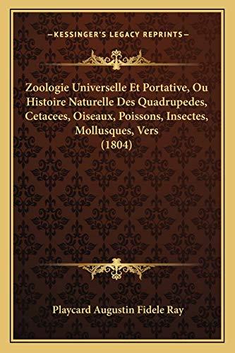 9781168498434: Zoologie Universelle Et Portative, Ou Histoire Naturelle Des Quadrupedes, Cetacees, Oiseaux, Poissons, Insectes, Mollusques, Vers (1804) (French Edition)