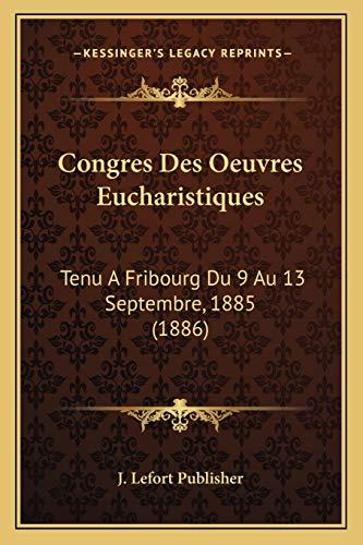9781168498861: Congres Des Oeuvres Eucharistiques: Tenu a Fribourg Du 9 Au 13 Septembre, 1885 (1886)