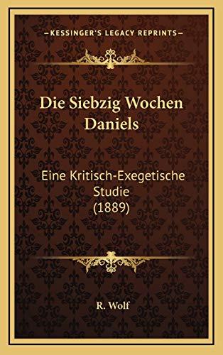 9781168499608: Die Siebzig Wochen Daniels: Eine Kritisch-Exegetische Studie (1889)
