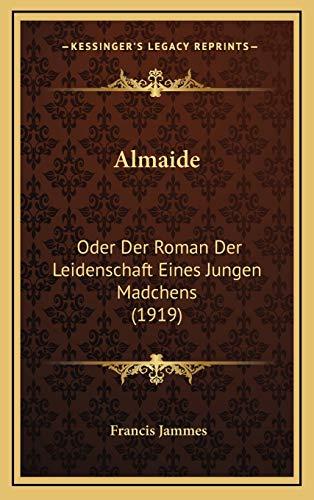 9781168501257: Almaide: Oder Der Roman Der Leidenschaft Eines Jungen Madchens (1919) (German Edition)