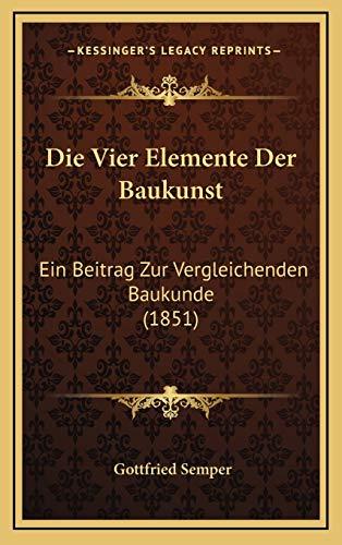 9781168502223: Die Vier Elemente Der Baukunst: Ein Beitrag Zur Vergleichenden Baukunde (1851)
