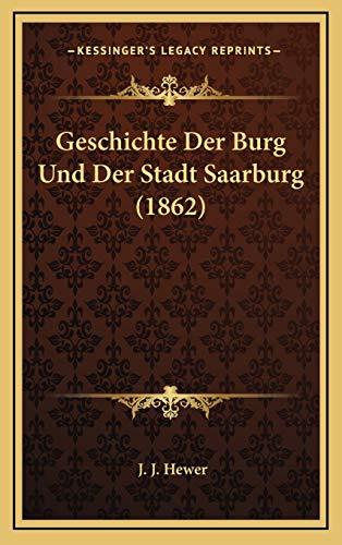 9781168502551: Geschichte Der Burg Und Der Stadt Saarburg (1862)