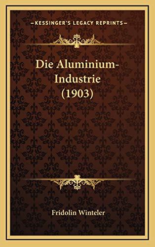 9781168506115: Die Aluminium-Industrie (1903) (German Edition)