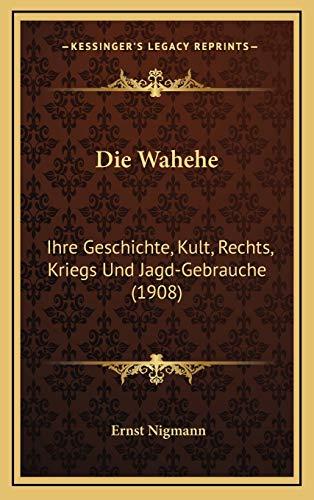 9781168518132: Die Wahehe: Ihre Geschichte, Kult, Rechts, Kriegs Und Jagd-Gebrauche (1908) (German Edition)
