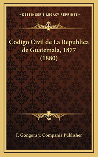 9781168518439: Codigo Civil de La Republica de Guatemala, 1877 (1880) (Spanish Edition)
