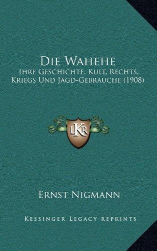9781168519207: Die Wahehe: Ihre Geschichte, Kult, Rechts, Kriegs Und Jagd-Gebrauche (1908) (German Edition)