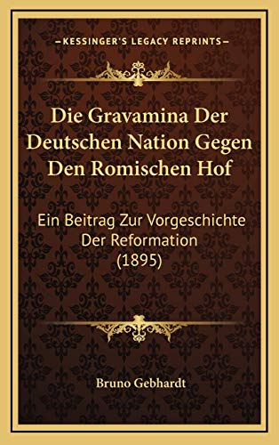 9781168525727: Die Gravamina Der Deutschen Nation Gegen Den Romischen Hof: Ein Beitrag Zur Vorgeschichte Der Reformation (1895)