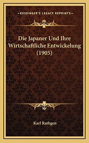 9781168525789: Die Japaner Und Ihre Wirtschaftliche Entwickelung (1905) (German Edition)