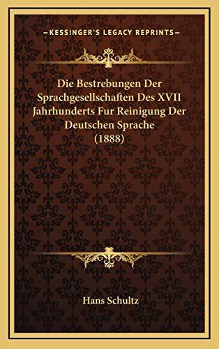 9781168529602: Die Bestrebungen Der Sprachgesellschaften Des XVII Jahrhunderts Fur Reinigung Der Deutschen Sprache (1888)