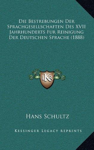 9781168529619: Die Bestrebungen Der Sprachgesellschaften Des XVII Jahrhunderts Fur Reinigung Der Deutschen Sprache (1888)