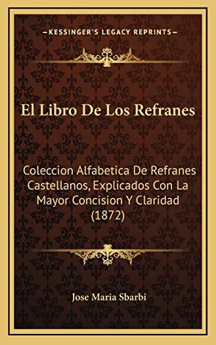 9781168531032: El Libro de Los Refranes: Coleccion Alfabetica de Refranes Castellanos, Explicados Con La Mayor Concision y Claridad (1872)