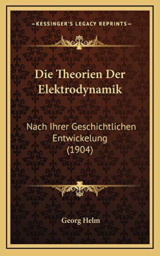 9781168531704: Die Theorien Der Elektrodynamik: Nach Ihrer Geschichtlichen Entwickelung (1904) (German Edition)