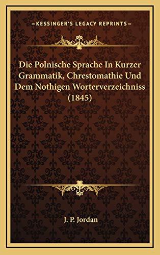 9781168534200: Die Polnische Sprache in Kurzer Grammatik, Chrestomathie Und Dem Nothigen Worterverzeichniss (1845)