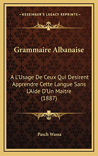 9781168535382: Grammaire Albanaise: A L'Usage de Ceux Qui Desirent Apprendre Cette Langue Sans L'Aide D'Un Maitre (1887)