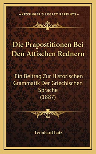9781168537546: Die Prapostitionen Bei Den Attischen Rednern: Ein Beitrag Zur Historischen Grammatik Der Griechischen Sprache (1887) (German Edition)