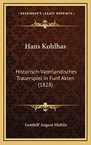 9781168538796: Hans Kohlhas: Historisch-Vaterlandisches Trauerspiel in Funf Akten (1828)