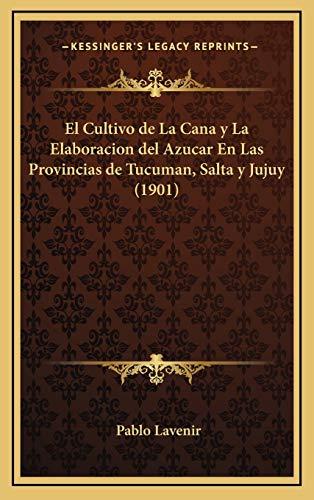 9781168539250: El Cultivo de La Cana y La Elaboracion del Azucar En Las Provincias de Tucuman, Salta y Jujuy (1901)