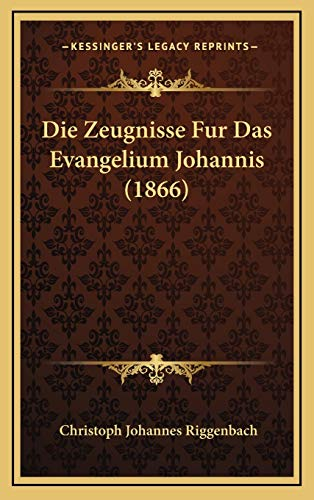 9781168542618: Die Zeugnisse Fur Das Evangelium Johannis (1866) (German Edition)