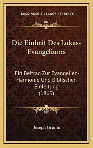 9781168544469: Die Einheit Des Lukas-Evangeliums: Ein Beitrag Zur Evangelien-Harmonie Und Biblischen Einleitung (1863) (German Edition)