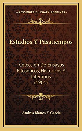 9781168547231: Estudios y Pasatiempos: Coleccion de Ensayos Filosoficos, Historicos y Literarios (1901)