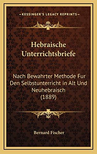 9781168550262: Hebraische Unterrichtsbriefe: Nach Bewahrter Methode Fur Den Selbstunterricht in Alt Und Neuhebraisch (1889)