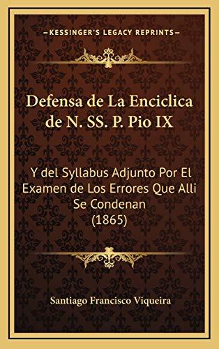 9781168552594: Defensa de La Enciclica de N. SS. P. Pio IX: Y del Syllabus Adjunto Por El Examen de Los Errores Que Alli Se Condenan (1865)