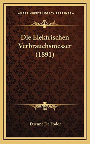 9781168556080: Die Elektrischen Verbrauchsmesser (1891) (German Edition)