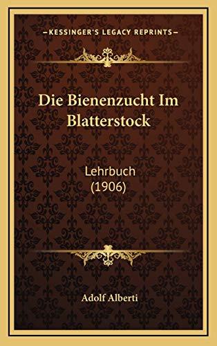 9781168556592: Die Bienenzucht Im Blatterstock: Lehrbuch (1906) (German Edition)