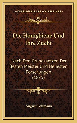 9781168558039: Die Honigbiene Und Ihre Zucht: Nach Den Grundsaetzen Der Besten Meister Und Neuesten Forschungen (1875)