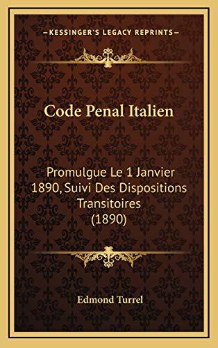 9781168559708: Code Penal Italien: Promulgue Le 1 Janvier 1890, Suivi Des Dispositions Transitoires (1890) (French Edition)