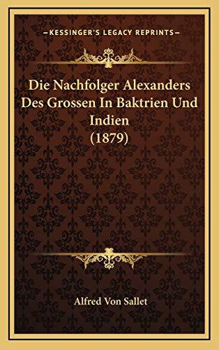 9781168561541: Die Nachfolger Alexanders Des Grossen In Baktrien Und Indien (1879) (German Edition)