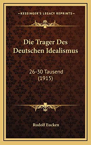 9781168562173: Die Trager Des Deutschen Idealismus: 26-30 Tausend (1915) (German Edition)