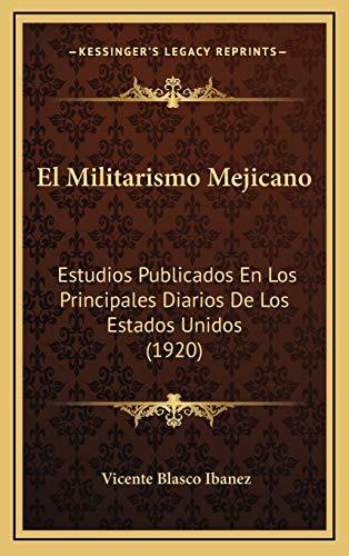 9781168562258: El Militarismo Mejicano: Estudios Publicados En Los Principales Diarios De Los Estados Unidos (1920) (Spanish Edition)