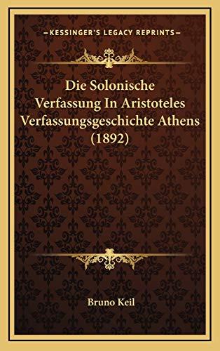 9781168562876: Die Solonische Verfassung In Aristoteles Verfassungsgeschichte Athens (1892) (German Edition)
