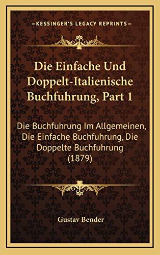 9781168564184: Die Einfache Und Doppelt-Italienische Buchfuhrung, Part 1: Die Buchfuhrung Im Allgemeinen, Die Einfache Buchfuhrung, Die Doppelte Buchfuhrung (1879) (German Edition)