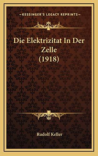 9781168567239: Die Elektrizitat In Der Zelle (1918) (German Edition)