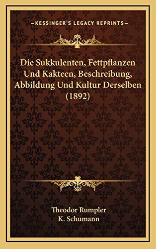 9781168568267: Die Sukkulenten, Fettpflanzen Und Kakteen, Beschreibung, Abbildung Und Kultur Derselben (1892) (German Edition)