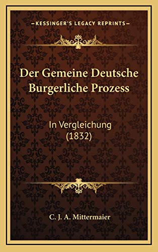 9781168569417: Der Gemeine Deutsche Burgerliche Prozess: In Vergleichung (1832) (German Edition)
