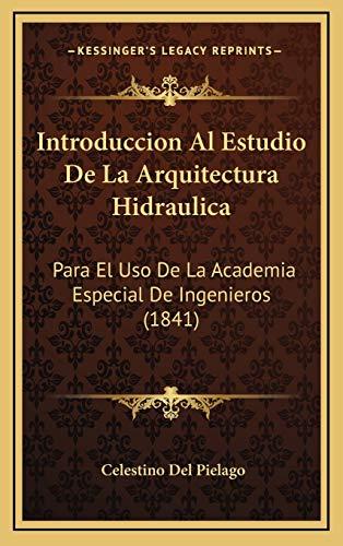 9781168571557: Introduccion Al Estudio de La Arquitectura Hidraulica: Para El USO de La Academia Especial de Ingenieros (1841)