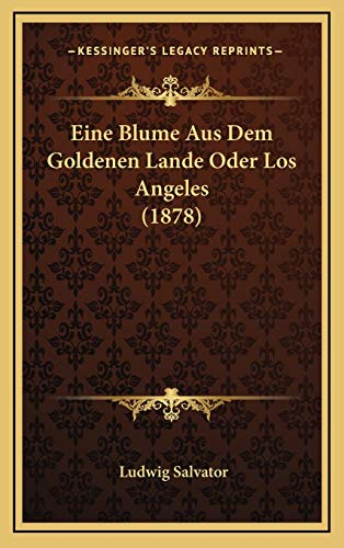 9781168575524: Eine Blume Aus Dem Goldenen Lande Oder Los Angeles (1878) (German Edition)