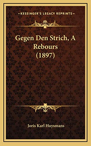 Gegen Den Strich, A Rebours (1897) (German Edition) (1168576121) by Huysmans, Joris Karl