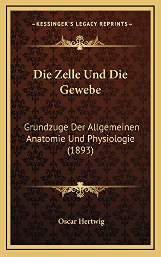 9781168578273: Die Zelle Und Die Gewebe: Grundzuge Der Allgemeinen Anatomie Und Physiologie (1893)