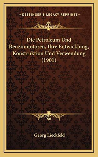 9781168578709: Die Petroleum Und Benzinmotoren, Ihre Entwicklung, Konstruktion Und Verwendung (1901)