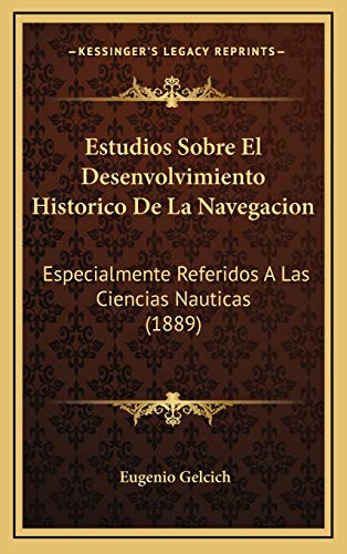 9781168578860: Estudios Sobre El Desenvolvimiento Historico de La Navegacion: Especialmente Referidos a Las Ciencias Nauticas (1889)