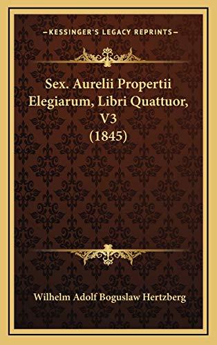9781168580559: Sex. Aurelii Propertii Elegiarum, Libri Quattuor, V3 (1845) (Latin Edition)