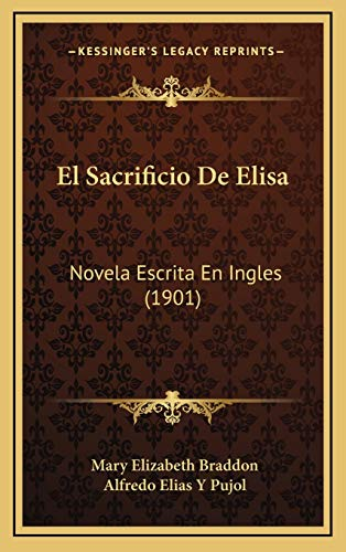 El Sacrificio De Elisa: Novela Escrita En Ingles (1901) (Spanish Edition) (9781168580832) by Braddon, Mary Elizabeth