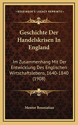 9781168580948: Geschichte Der Handelskrisen in England: Im Zusammenhang Mit Der Entwicklung Des Englischen Wirtschaftslebens, 1640-1840 (1908)