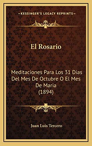 9781168581396: El Rosario: Meditaciones Para Los 31 Dias Del Mes De Octubre O El Mes De Maria (1894) (Spanish Edition)