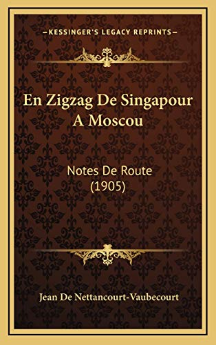 9781168584359: En Zigzag De Singapour A Moscou: Notes De Route (1905) (French Edition)