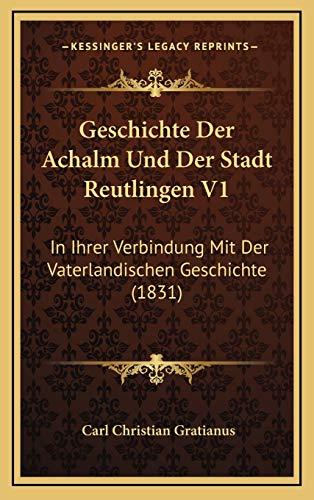 9781168584878: Geschichte Der Achalm Und Der Stadt Reutlingen V1: In Ihrer Verbindung Mit Der Vaterlandischen Geschichte (1831) (German Edition)